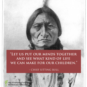 Sitting Bull Quote: Let us put our minds together and see what kind of ...