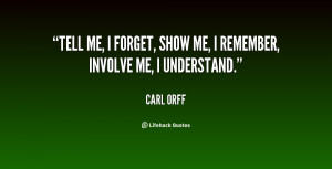 quote-Carl-Orff-tell-me-i-forget-show-me-i-28896.png