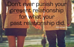 ... punish your present relationship for what your past relationship did