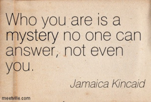 ... -Jamaica-Kincaid-mystery-life-self-awareness-Meetville-Quotes-212638