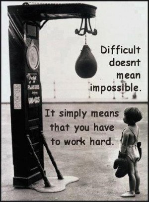 ... Impossible.It Simply Means that You Have to Work Hard ~ Life Quote