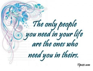 The only people you need in your life are the ones that need you in ...