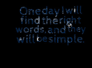Quotes Picture: one day i will find the right words, and they will be ...