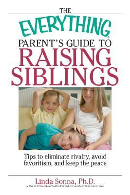 The Everything Parent's Guide to Raising Siblings: Eliminate Rivalry ...