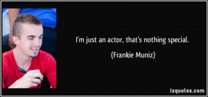 quote-i-m-just-an-actor-that-s-nothing-special-frankie-muniz-132667 ...