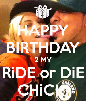 HAPPY BIRTHDAY 2 MY RiDE or DiE CHiCK!