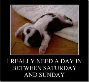 Really need a day in between Saturday and Sunday