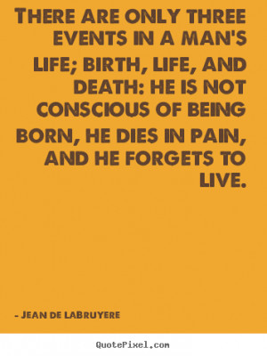 Life quotes - There are only three events in a man's life; birth, life ...