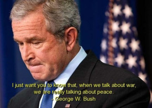 George w bush, quotes, sayings, war, peace, famous quote