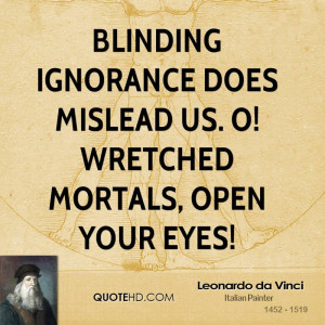 Blinding ignorance does mislead us. O! Wretched mortals, open your ...