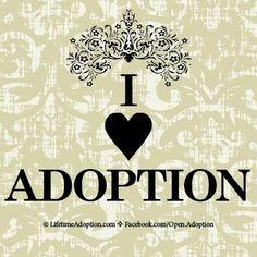 Adoption Quote: I Love Adoption! www.LifetimeAdoption.com