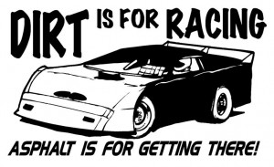 Dirt Racing Sayings Dirt is for racing late model ...