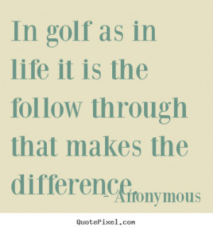 ... quotes - In golf as in life it is the follow through.. - Life quotes