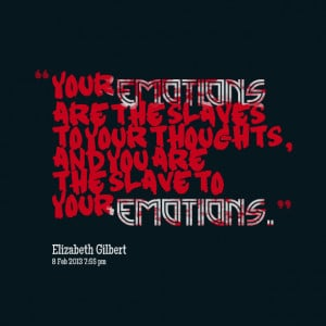 Quotes Picture: your emotions are the slaves to your thoughts, and you ...