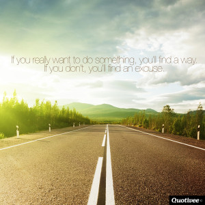 ... _0000_If you really want to do something, you'll find a way. If you