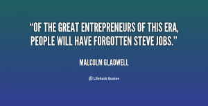 Of the great entrepreneurs of this era, people will have forgotten ...