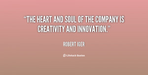 """The heart and soul of the company is creativity and innovation."""""""