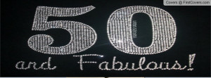 50 and fabulous Profile Facebook Covers