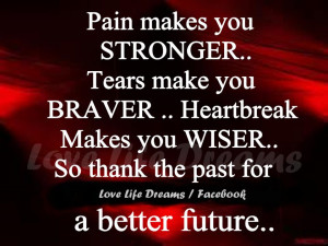 Pain makes you stronger..
