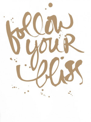 follow your bliss / joseph campbell quote