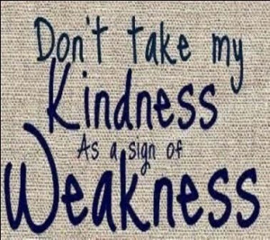 don't take my kindness for weakness - Google Search