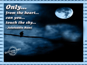 Only From the Heart Can You Touch the Sky ~ Inspirational Quote