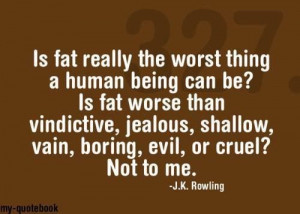 Is fat really the worst thing a human being can be?