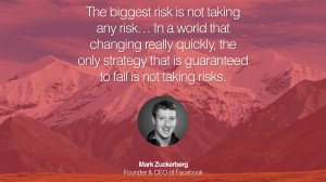 ... is not taking risks. – Mark Zuckerberg (Founder & CEO of Facebook