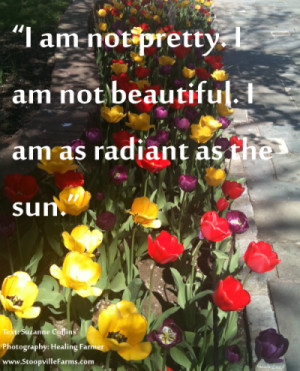 am not pretty. I am not beautiful. I am as radiant as the sun.