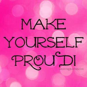 Make Yourself Proud. #enjoythejourney