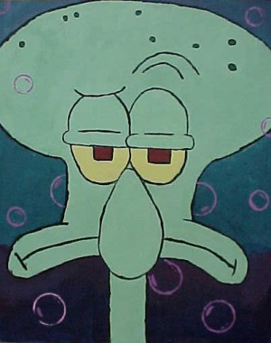 Feeling like Squidward