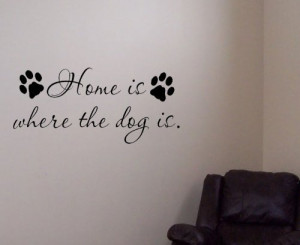 Home is where the dog is (quote)