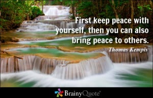 First keep peace with yourself, then you can also bring peace to ...