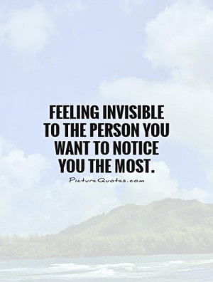 Feeling invisible to the person you want to notice you the most ...