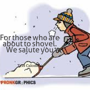 Quotes Picture: for those who are about to shovel we salute you