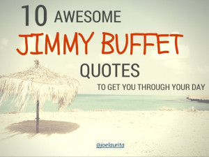 10 Awesome Jimmy Buffett Quotes to Get You Through Your Day!