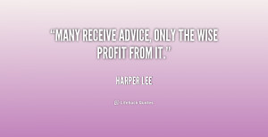Many receive advice, only the wise profit from it.""