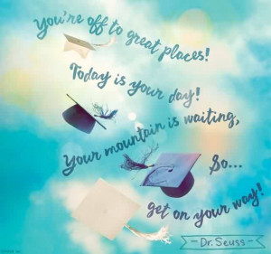 Best Graduation Quotes By Dr. Seuss~You're Off To Great Places ...