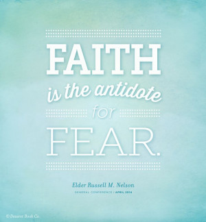 ... the antidote for fear.