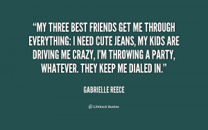 My three best friends get me through everything: I need cute jeans, my ...