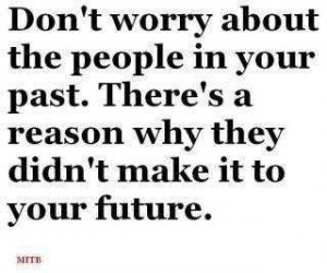 Don't Worry About The People In Your Past, There's A Reason Why ...