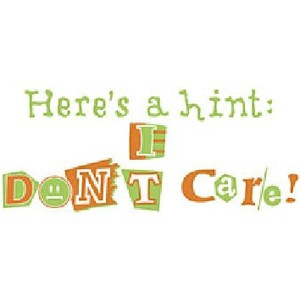 Dont Care Quotes And Sayings ~ Hint: I Dont Care - Sayings and Quotes ...