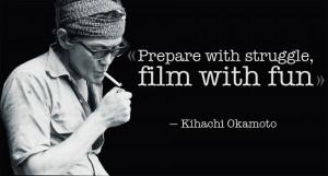 Quote from Kihachi Okamoto — «Prepare with struggle, film with fun ...