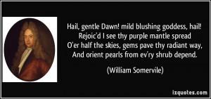 Hail, gentle Dawn! mild blushing goddess, hail! Rejoic'd I see thy ...