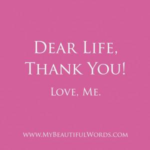 Dear Life, Thank You! Love, Me.