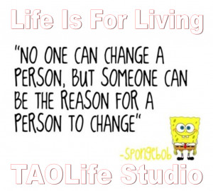 ... change a person, but someone can be the reason for a person to change