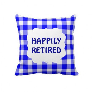 Happily Retired Quote on Blue Gingham Pattern throw pillow $61.95 as ...