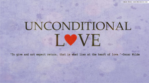 Love… Say it, live it, UNCONDITIONALLY