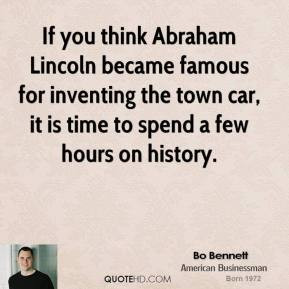 Bo Bennett - If you think Abraham Lincoln became famous for inventing ...