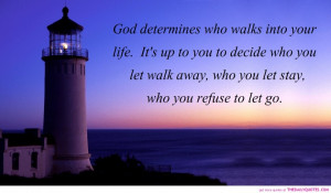... Quotes About Life: God Determines Who Walks Into Your Life Quote Just